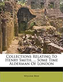 Collections Relating To Henry Smith,